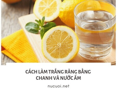 Cách làm trắng răng bằng nước cốt chanh và nước ấm hiệu quả
